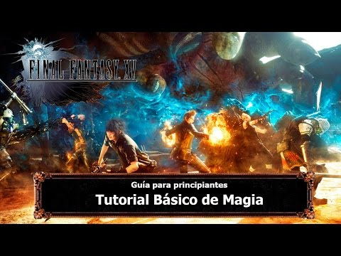 Final Fantasy XV | Tips y Trucos | Tutorial Básico de Magia