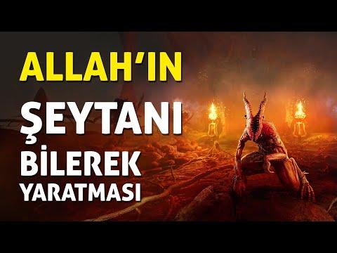 ALLAH'IN BİLEREK ŞEYTANI YARATMASI