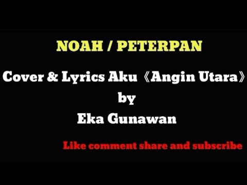 Noah - Aku by Gunawan (Cover Dan Lyrics) Angin Utara