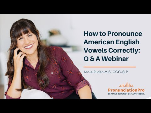 How To Pronounce American English Vowels Correctly: Q & A Webinar
