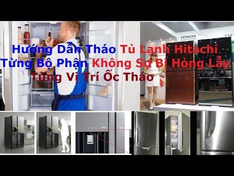 Hướng Dẫn Tháo Tủ Lạnh Hitachi Inverter