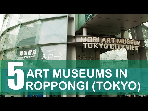 5 Art Museums in Roppongi of Tokyo, Japan | LittleArtTalks