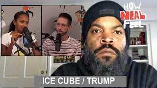 Ice Cube + Trump Controversy   How Neal Feel podcast (Ep 76)