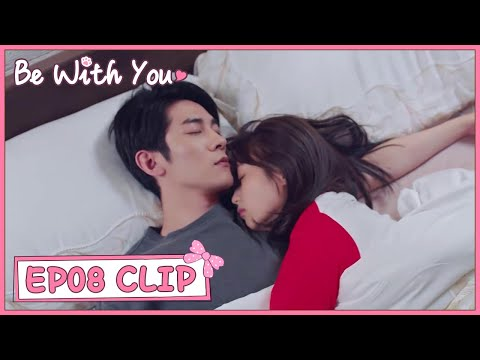 【Be with You】EP08 Clip | He sleepwalked to sleep together with her! | 好想和你在一起 | ENG SUB