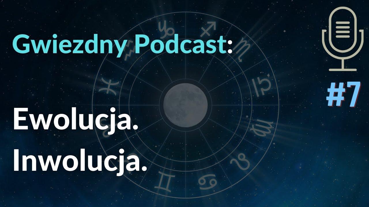 Gwiezdny Podcast #7: Ewolucja. Inwolucja.