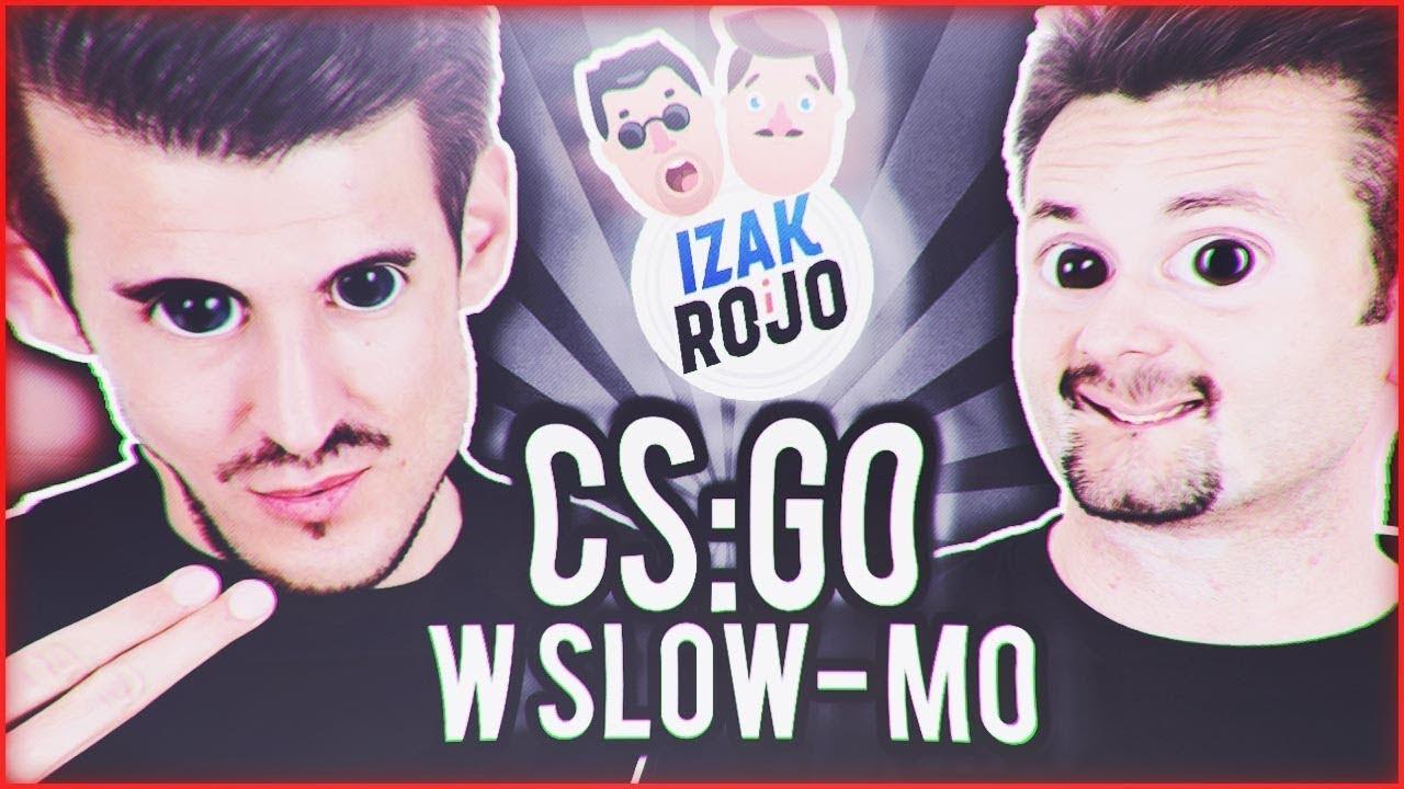 CS:GO W SLOW-MO | IZAK & ROJO