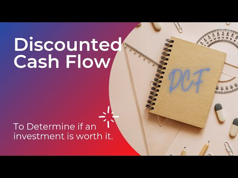 How to use discounted cash flow to determine if an investment is worth it