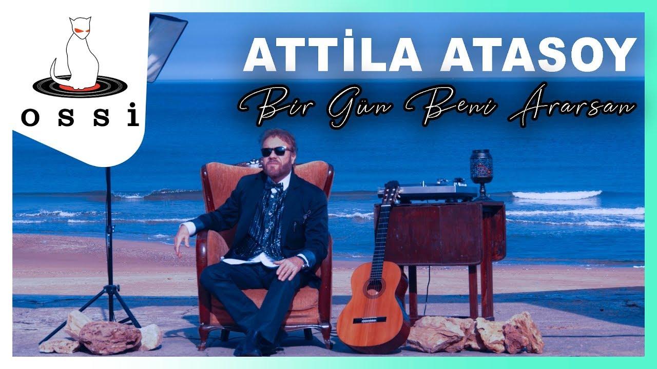 Attila Atasoy - Bir Gün Beni Ararsan ( Official Clip )
