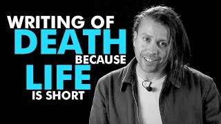 Writing of Death, Because Life is Short