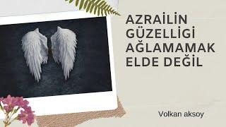 Hz Azrail'in  en güzel surette gelişi  ağlamamak elde değil | Volkan aksoy