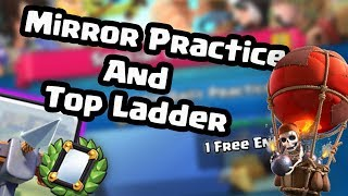 Mirror Practice and Top Ladder! ~ Clash Royale