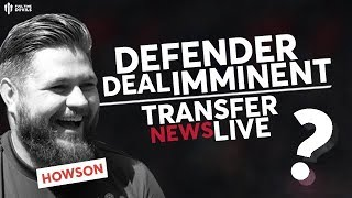 MAN UTD Transfers: Howson: Defender Deal Done This Week