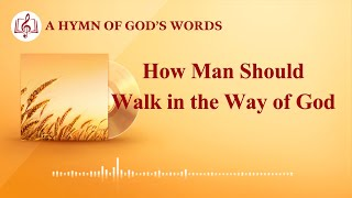 "2020 Christian Devotional Song | ""How Man Should Walk in the Way of God"""