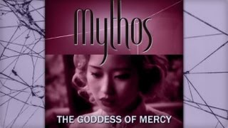 Mythos - The Goddess of Mercy