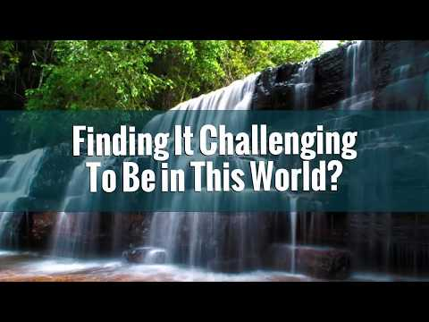 Finding it Challenging to Be in This World?