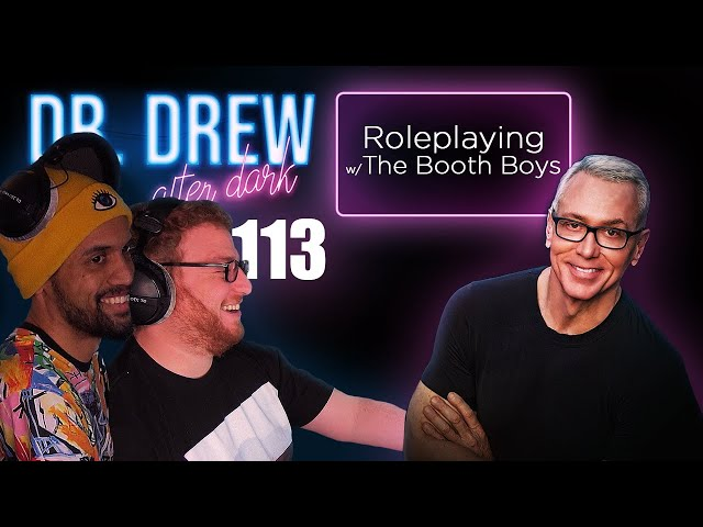 Ep. 113 Roleplaying w/ The Booth Boys | Dr. Drew After Dark