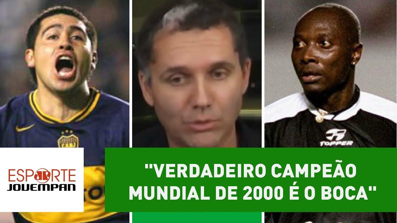 Verdadeiro Campeão Mundial De 2000 é O Boca Diz Repórter