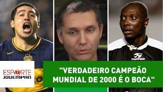 """""""Verdadeiro campeão mundial de 2000 é o BOCA"""", diz repórter"""