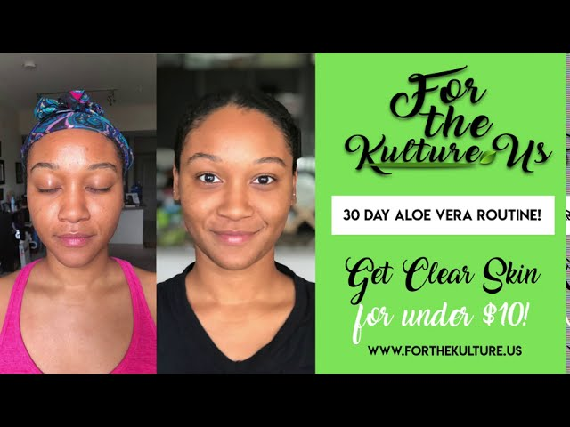 For the Kulture: Aloe Vera Clear Skin Routine under $10 with 2 natural products