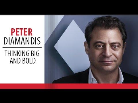 How to Think Bigger - Peter Diamandis - Thinking Big and Bold