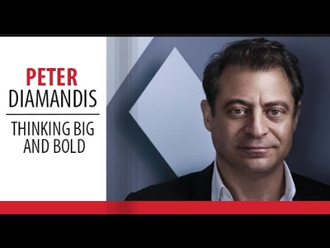 How to Think Bigger - Peter Diamandis - Thinking Big and Bold