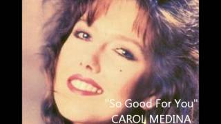 So Good For You - Carol Medina  (written by James Collins) 1990