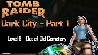 [TRLE] Tomb Raider: Dark City Part 1 - Out of Old Cemetery | Level 8