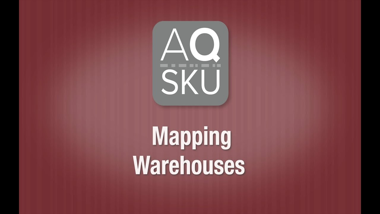 AQ SKU Help Series – Mapping Warehouses