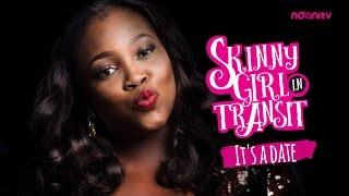 SKINNY GIRL IN TRANSIT - S1E6 - IT'S A DATE