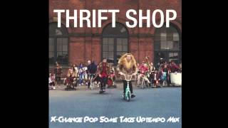 Macklemore x Ryan Lewis x DJ X-Change - Thrift Shop (X-Change Pop Some Tags Uptempo Mix)