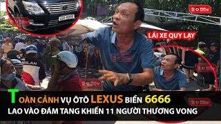 toàn cảnh Vụ ôtô Lexus biển 6666 lao vào đám tang khiến 11 người thương vong