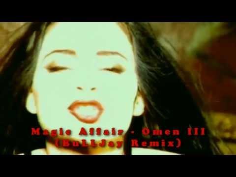 Magic Affair - Omen III (BuLLJay Video Edit)
