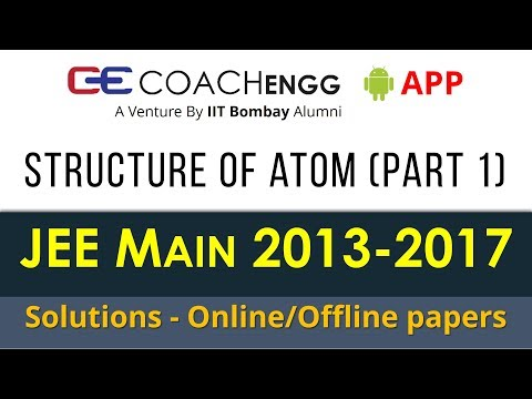 JEE Main Problems | Structure of Atom (Part 1)| 2013 to 2017 | Chapterwise Solutions by Rohit Dahiya