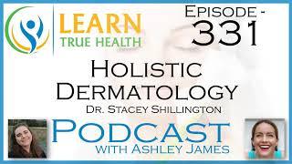 Holistic Dermatology - Dr. Stacey Shillington & Ashley James - #331