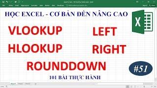 Học Excel từ cơ bản đến nâng cao - Bài 51 hàm Vlookup Hlookup Left Right Min RoundDown
