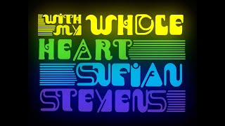 Sufjan Stevens - With My Whole Heart [Official Audio]