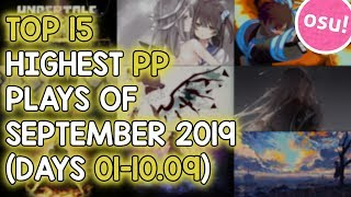 TOP 15 HIGHEST PP PLAYS OF SEPTEMBER 2019 (DAYS 01-10.09) (osu!)