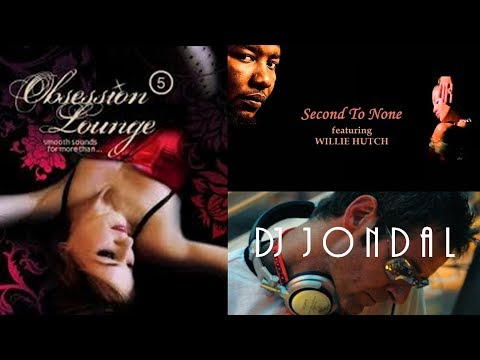 Obsession Lounge -DJ Jondal Vol 5 ft Willie Hutch - Second to None