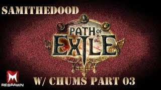 Path of Exile w/ Chums Part 3
