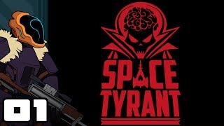 Let's Play Space Tyrant - PC Gameplay Part 1 - I Will Reign Supreme!