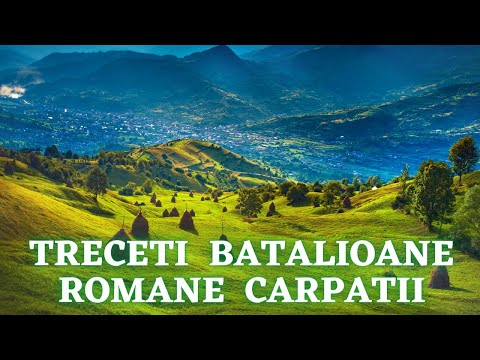 Treceti Batalioane Romane Carpatii!