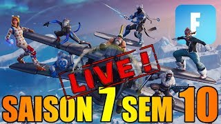 LES DEFIS !! SAISON 7 SEMAINE 10 EN LIVE DANS FORTNITE !! ON ATTEINT LE PALIER 100 !! (Partie 1)