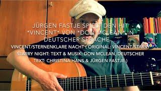 Vincent, Sternenklare Nacht ( M.&T.: Don McLean, dt.Text: Christina Hans & Jürgen Fastje ), h.v.J.F.