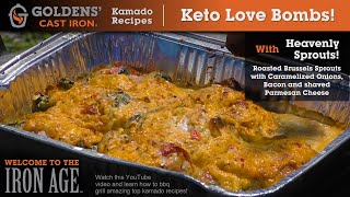 Keto Love Bombs & Heavenly Sprouts! Goldens' Cast Iron - Kamado Grill Recipes
