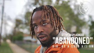 "DFowlDaSplashGod - ""Abandoned"" (Official Video) | Dir. By @aSoloVision"