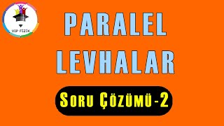 Paralel Levhalar Soru Çözümü -2 | AYT Fizik