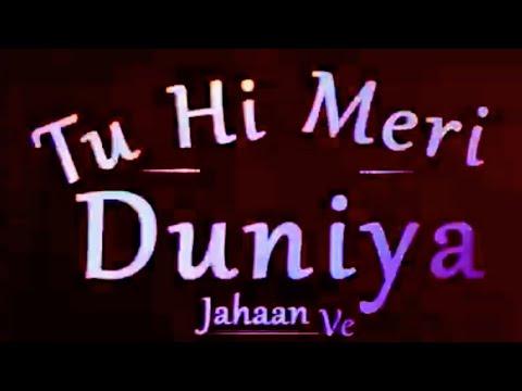 Tu Hi Meri Duniya Jahaan Ve WhatsApp Status