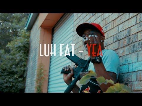 Luh Fat - Yea (Shot By @AToneyFilmz)