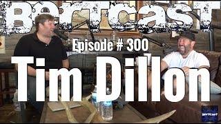 Bertcast # 300 - Tim Dillon & ME