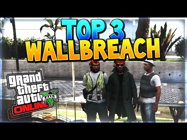 TOP 3 WALLBREACH GTA 5 ONLINE 1.41